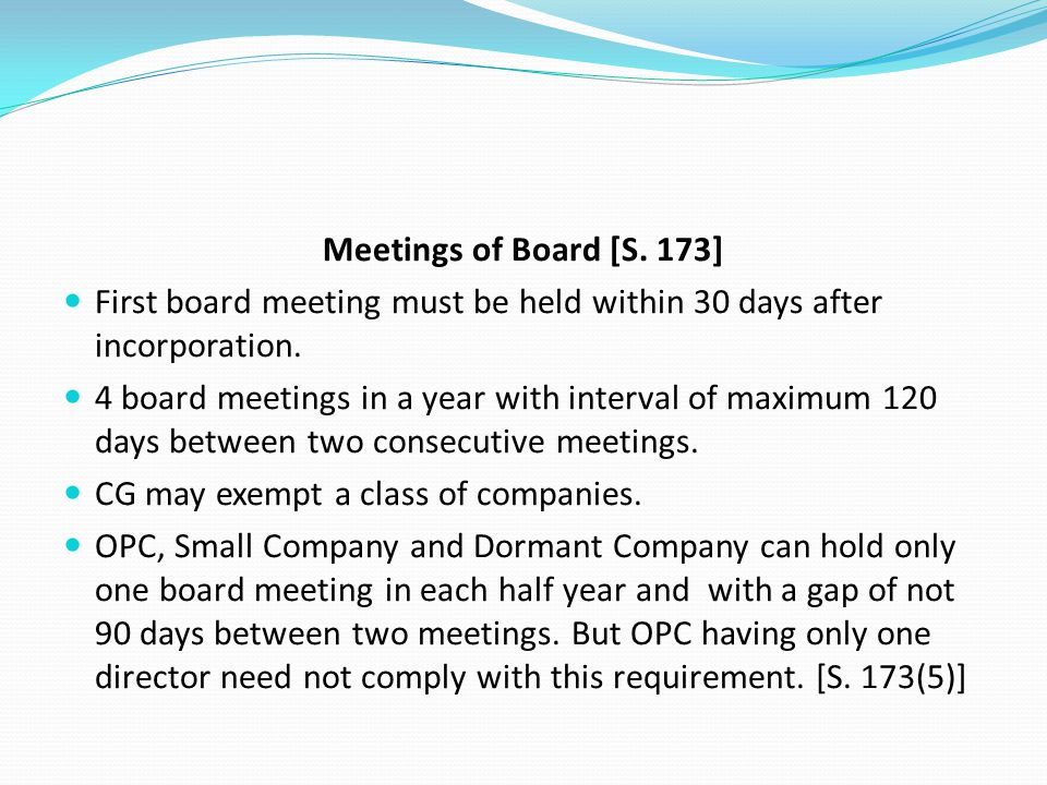 Meetings of Board [S. 173] First board meeting must be held within 30 days after incorporation.
